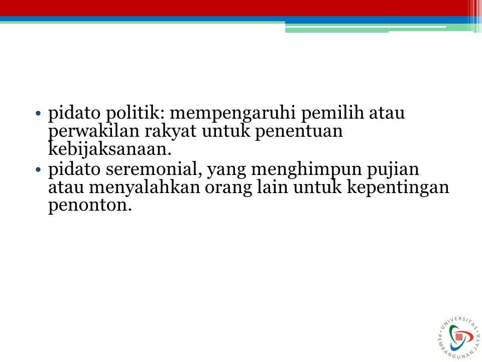pidato politik: mempengaruhi pemilih atau perwakilan rakyat untuk penentuan kebijaksanaan. pidato seremonial, yang menghimpun pujian atau menyalahkan