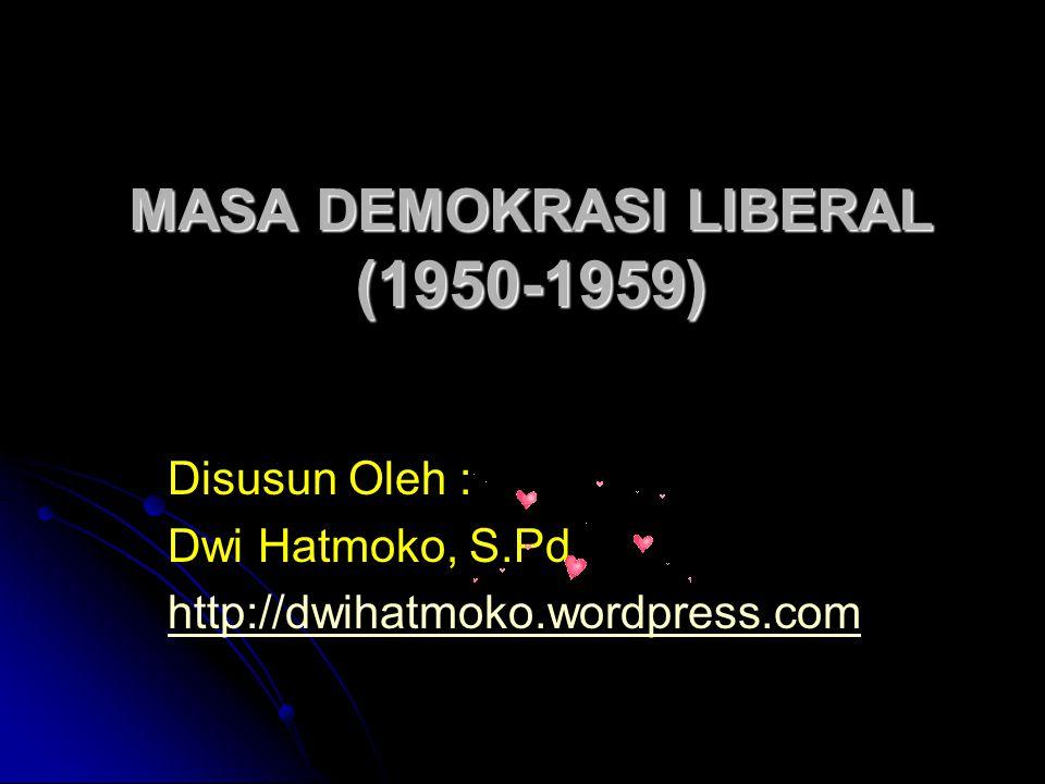 MASA DEMOKRASI LIBERAL (1950-1959) Disusun Oleh : Dwi Hatmoko, S.Pd http://dwihatmoko.wordpress.com