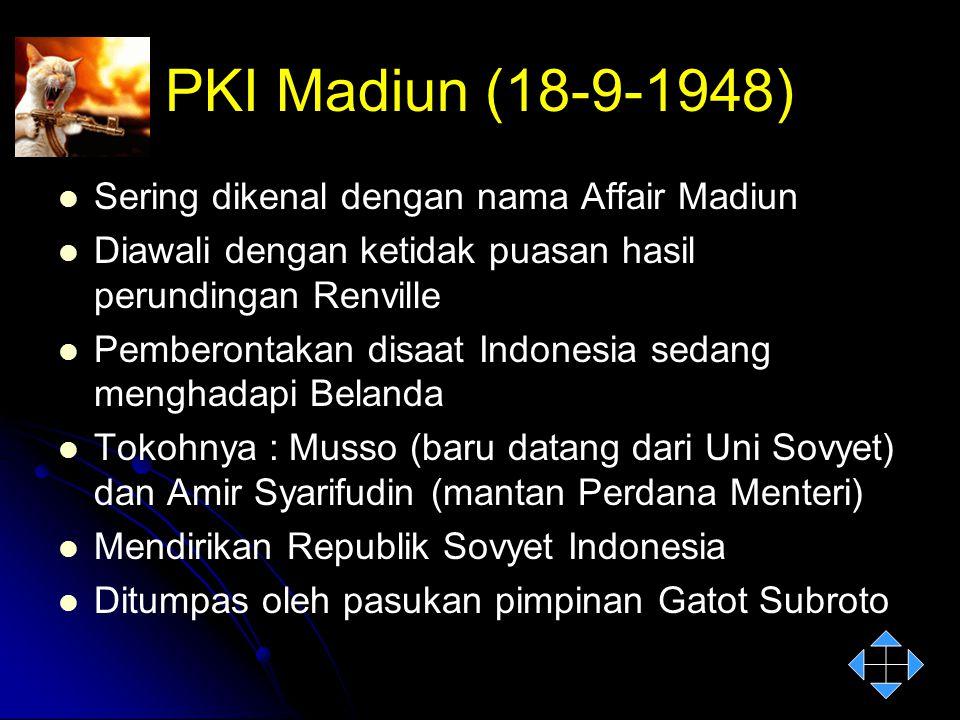 PKI Madiun (18-9-1948) Sering dikenal dengan nama Affair Madiun Diawali dengan ketidak puasan hasil perundingan Renville Pemberontakan disaat Indonesi