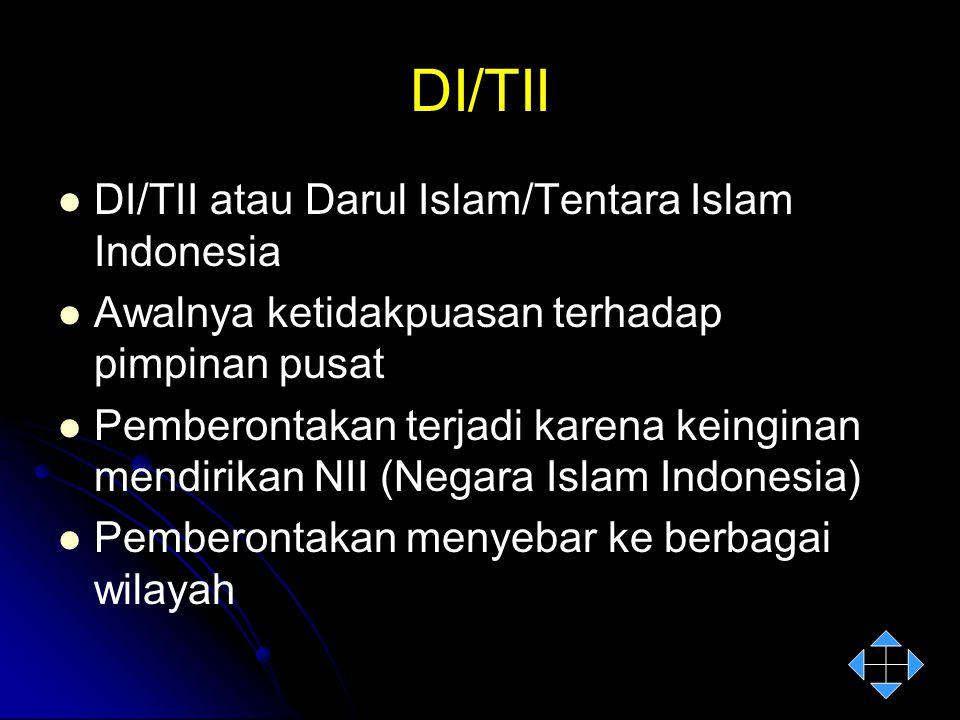 DI/TII DI/TII atau Darul Islam/Tentara Islam Indonesia Awalnya ketidakpuasan terhadap pimpinan pusat Pemberontakan terjadi karena keinginan mendirikan
