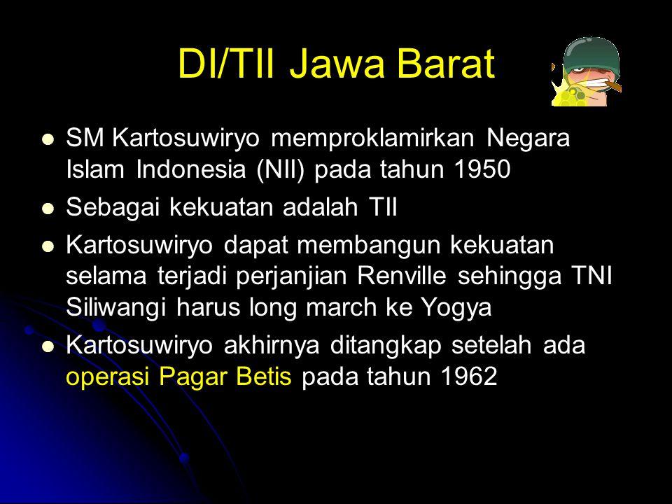 DI/TII Jawa Barat SM Kartosuwiryo memproklamirkan Negara Islam Indonesia (NII) pada tahun 1950 Sebagai kekuatan adalah TII Kartosuwiryo dapat membangu