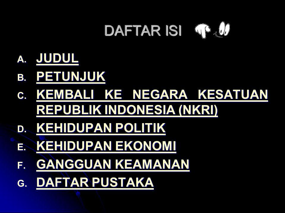 DAFTAR ISI A. JUDUL JUDUL B. PETUNJUK PETUNJUK C. KEMBALI KE NEGARA KESATUAN REPUBLIK INDONESIA (NKRI) KEMBALI KE NEGARA KESATUAN REPUBLIK INDONESIA (