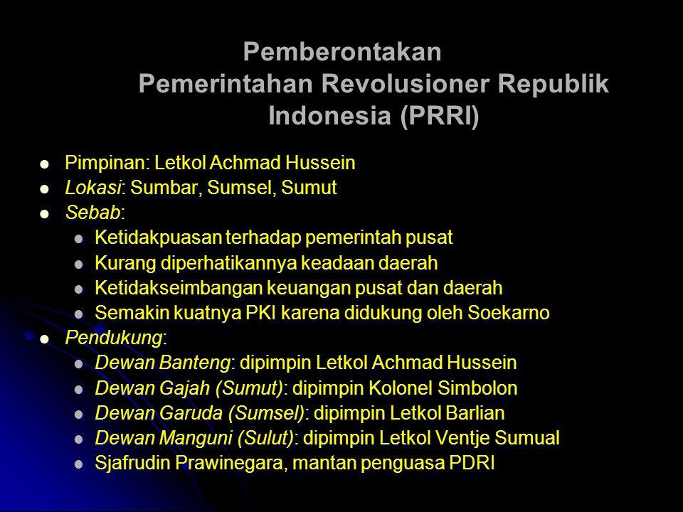 Pemberontakan Pemerintahan Revolusioner Republik Indonesia (PRRI) Pimpinan: Letkol Achmad Hussein Lokasi: Sumbar, Sumsel, Sumut Sebab: Ketidakpuasan t
