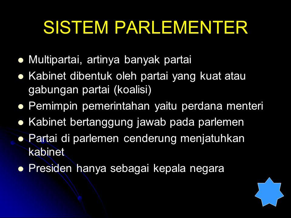 SISTEM PARLEMENTER Multipartai, artinya banyak partai Kabinet dibentuk oleh partai yang kuat atau gabungan partai (koalisi) Pemimpin pemerintahan yait
