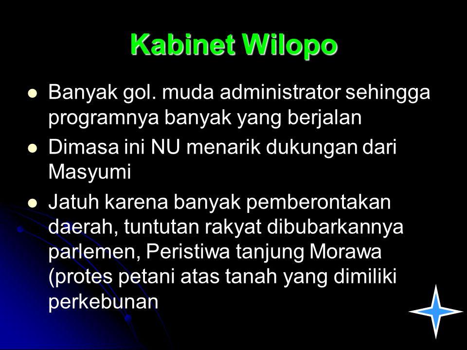 Kabinet Wilopo Banyak gol. muda administrator sehingga programnya banyak yang berjalan Dimasa ini NU menarik dukungan dari Masyumi Jatuh karena banyak
