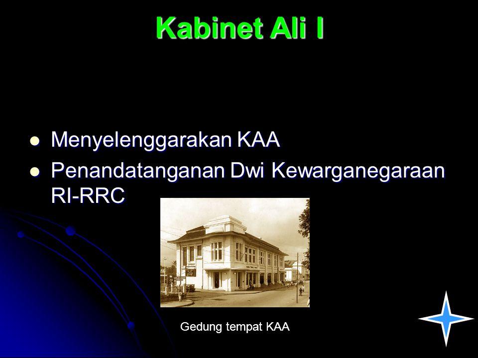 Kabinet Ali I Menyelenggarakan KAA Menyelenggarakan KAA Penandatanganan Dwi Kewarganegaraan RI-RRC Penandatanganan Dwi Kewarganegaraan RI-RRC Gedung t