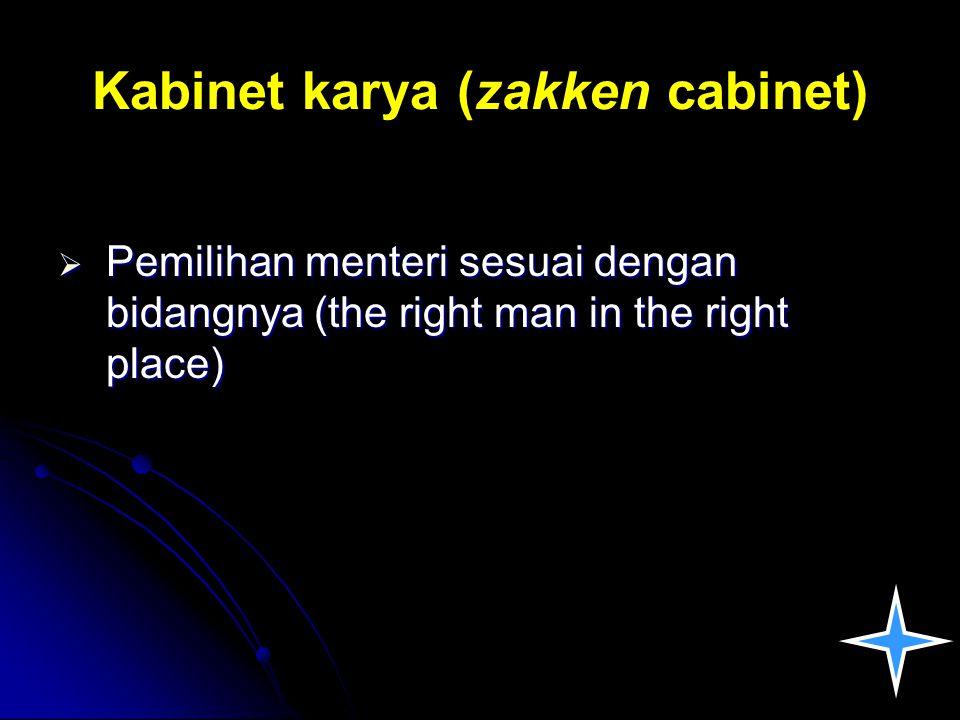 Kabinet karya (zakken cabinet)  Pemilihan menteri sesuai dengan bidangnya (the right man in the right place)