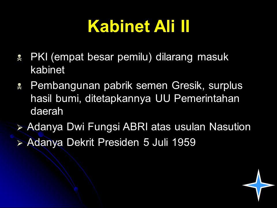Kabinet Ali II   PKI (empat besar pemilu) dilarang masuk kabinet   Pembangunan pabrik semen Gresik, surplus hasil bumi, ditetapkannya UU Pemerinta