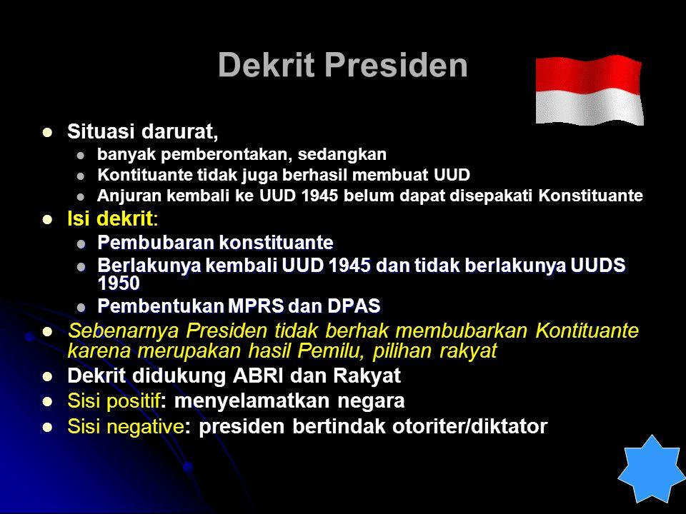 Dekrit Presiden Situasi darurat, banyak pemberontakan, sedangkan Kontituante tidak juga berhasil membuat UUD Anjuran kembali ke UUD 1945 belum dapat d