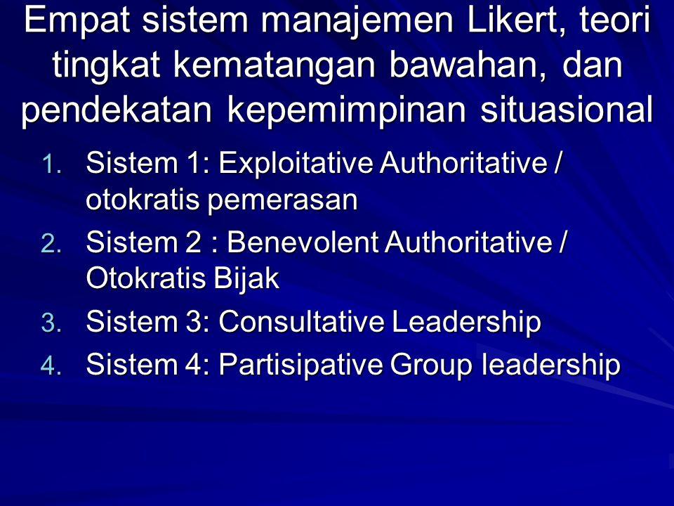 Empat sistem manajemen Likert, teori tingkat kematangan bawahan, dan pendekatan kepemimpinan situasional 1.