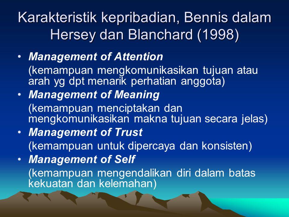 Karakteristik kepribadian, Bennis dalam Hersey dan Blanchard (1998) Management of Attention (kemampuan mengkomunikasikan tujuan atau arah yg dpt menarik perhatian anggota) Management of Meaning (kemampuan menciptakan dan mengkomunikasikan makna tujuan secara jelas) Management of Trust (kemampuan untuk dipercaya dan konsisten) Management of Self (kemampuan mengendalikan diri dalam batas kekuatan dan kelemahan)