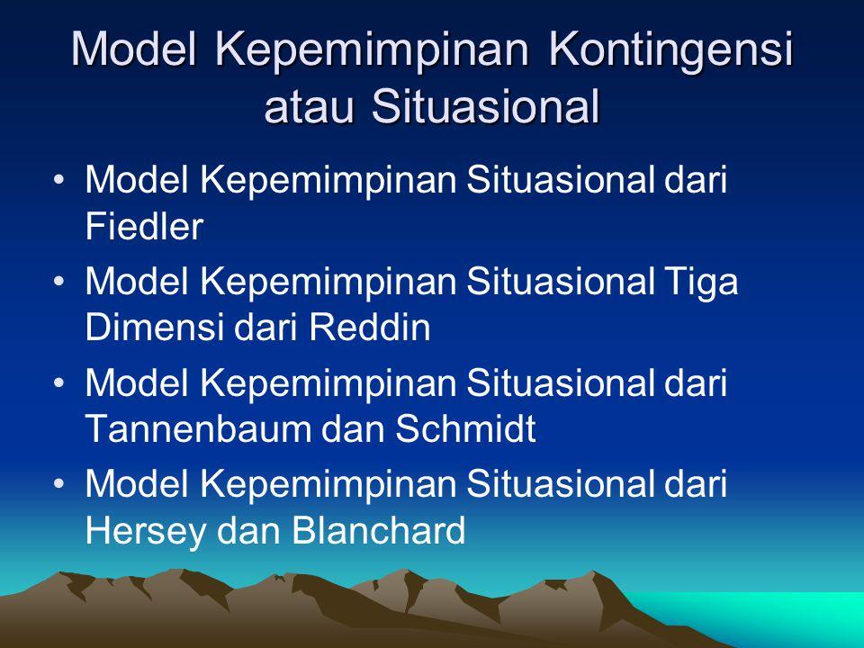 Model Kepemimpinan Kontingensi atau Situasional Model Kepemimpinan Situasional dari Fiedler Model Kepemimpinan Situasional Tiga Dimensi dari Reddin Model Kepemimpinan Situasional dari Tannenbaum dan Schmidt Model Kepemimpinan Situasional dari Hersey dan Blanchard
