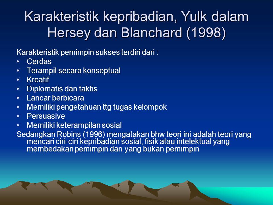 Karakteristik kepribadian, Yulk dalam Hersey dan Blanchard (1998) Karakteristik pemimpin sukses terdiri dari : Cerdas Terampil secara konseptual Kreatif Diplomatis dan taktis Lancar berbicara Memiliki pengetahuan ttg tugas kelompok Persuasive Memiliki keterampilan sosial Sedangkan Robins (1996) mengatakan bhw teori ini adalah teori yang mencari ciri-ciri kepribadian sosial, fisik atau intelektual yang membedakan pemimpin dan yang bukan pemimpin