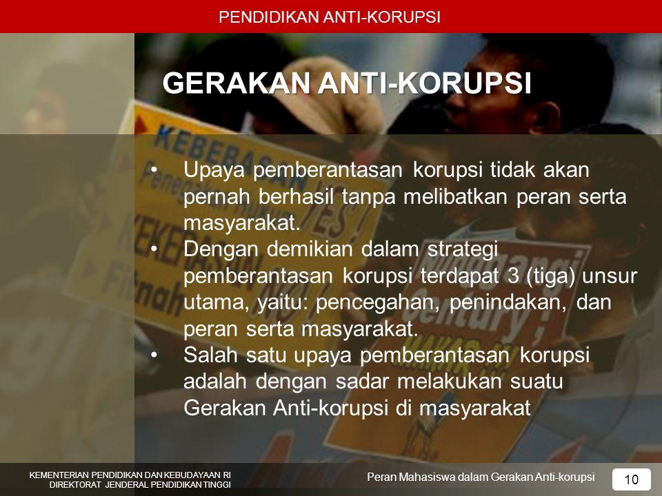 PENDIDIKAN ANTI-KORUPSI KEMENTERIAN PENDIDIKAN DAN KEBUDAYAAN RI DIREKTORAT JENDERAL PENDIDIKAN TINGGI 10 Peran Mahasiswa dalam Gerakan Anti-korupsi G