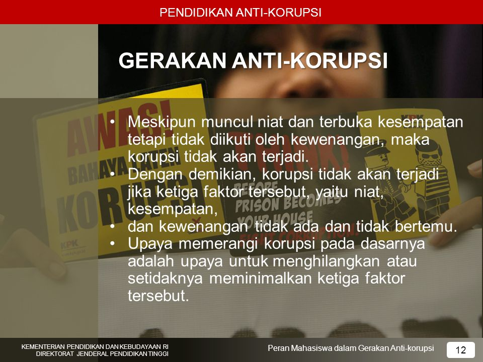 PENDIDIKAN ANTI-KORUPSI KEMENTERIAN PENDIDIKAN DAN KEBUDAYAAN RI DIREKTORAT JENDERAL PENDIDIKAN TINGGI 12 Peran Mahasiswa dalam Gerakan Anti-korupsi G