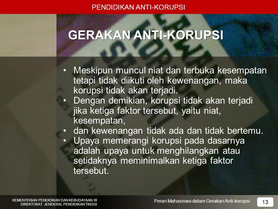 PENDIDIKAN ANTI-KORUPSI KEMENTERIAN PENDIDIKAN DAN KEBUDAYAAN RI DIREKTORAT JENDERAL PENDIDIKAN TINGGI 13 Peran Mahasiswa dalam Gerakan Anti-korupsi G