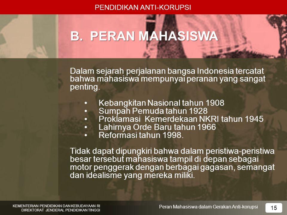 PENDIDIKAN ANTI-KORUPSI KEMENTERIAN PENDIDIKAN DAN KEBUDAYAAN RI DIREKTORAT JENDERAL PENDIDIKAN TINGGI 15 Peran Mahasiswa dalam Gerakan Anti-korupsi B