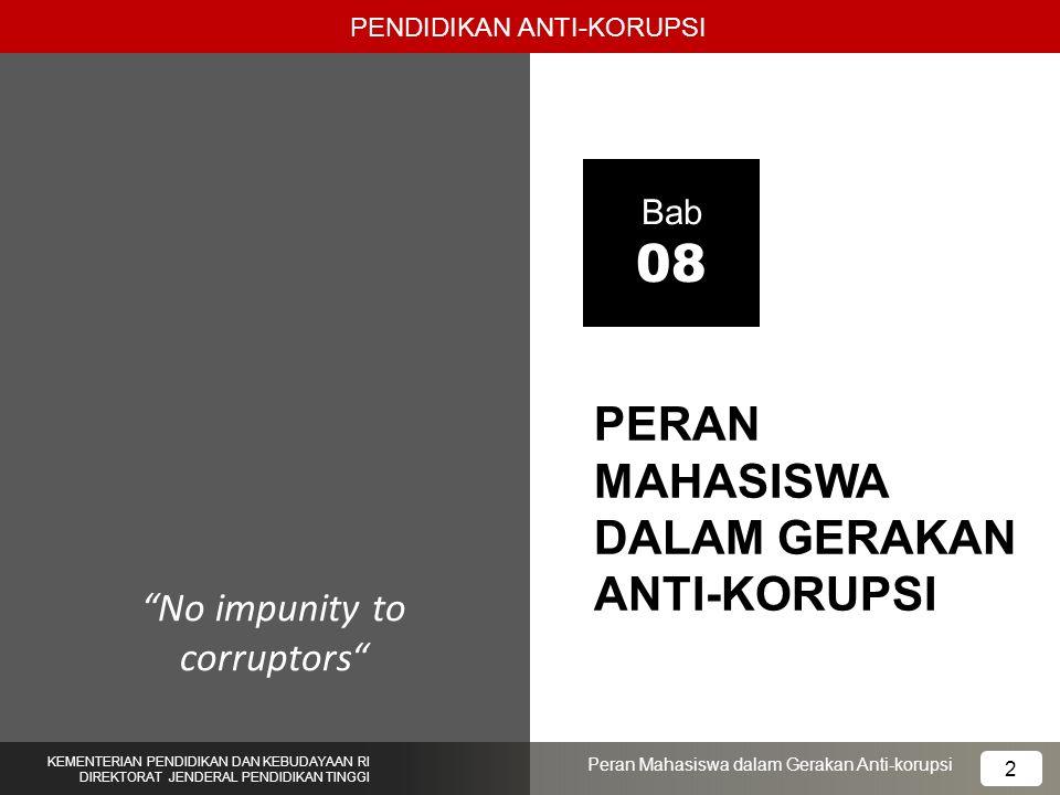 """PERAN MAHASISWA DALAM GERAKAN ANTI-KORUPSI Bab 08 """"No impunity to corruptors"""" PENDIDIKAN ANTI-KORUPSI KEMENTERIAN PENDIDIKAN DAN KEBUDAYAAN RI DIREKTO"""