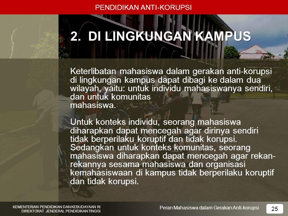 PENDIDIKAN ANTI-KORUPSI KEMENTERIAN PENDIDIKAN DAN KEBUDAYAAN RI DIREKTORAT JENDERAL PENDIDIKAN TINGGI 25 Peran Mahasiswa dalam Gerakan Anti-korupsi 2