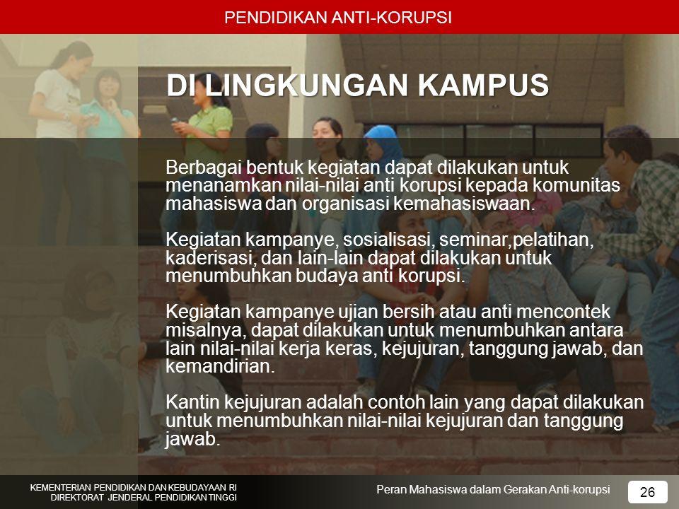 PENDIDIKAN ANTI-KORUPSI KEMENTERIAN PENDIDIKAN DAN KEBUDAYAAN RI DIREKTORAT JENDERAL PENDIDIKAN TINGGI 26 Peran Mahasiswa dalam Gerakan Anti-korupsi D