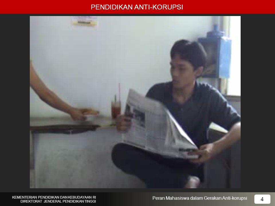 PENDIDIKAN ANTI-KORUPSI KEMENTERIAN PENDIDIKAN DAN KEBUDAYAAN RI DIREKTORAT JENDERAL PENDIDIKAN TINGGI 4 Peran Mahasiswa dalam Gerakan Anti-korupsi