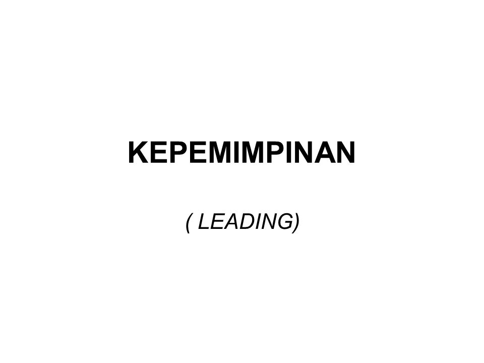 KEPEMIMPINAN ( LEADING)