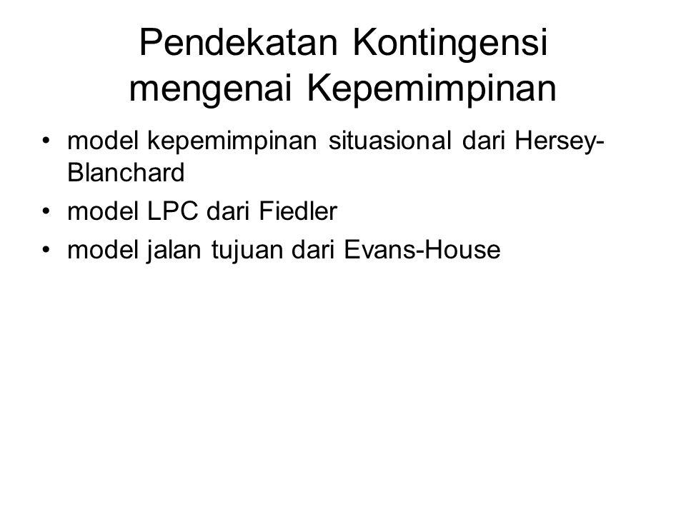 Pendekatan Kontingensi mengenai Kepemimpinan model kepemimpinan situasional dari Hersey- Blanchard model LPC dari Fiedler model jalan tujuan dari Evans-House