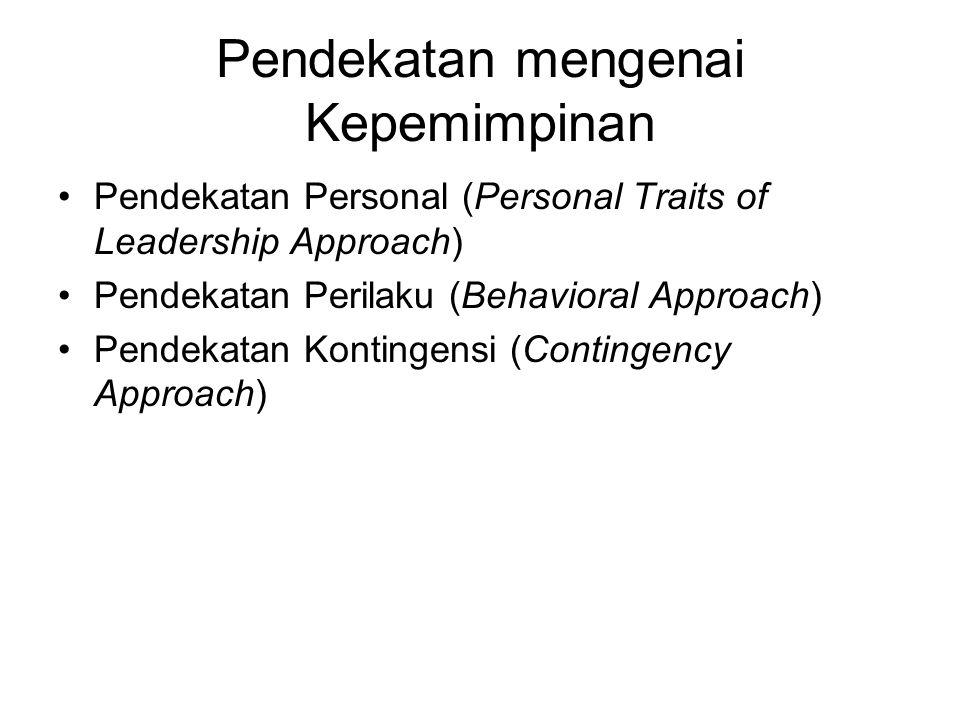 Pendekatan mengenai Kepemimpinan Pendekatan Personal (Personal Traits of Leadership Approach) Pendekatan Perilaku (Behavioral Approach) Pendekatan Kontingensi (Contingency Approach)
