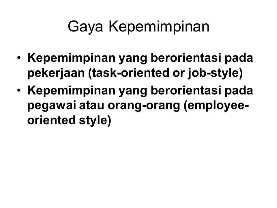 Gaya Kepemimpinan Kepemimpinan yang berorientasi pada pekerjaan (task-oriented or job-style) Kepemimpinan yang berorientasi pada pegawai atau orang-orang (employee- oriented style)