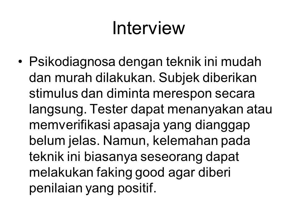 Interview Psikodiagnosa dengan teknik ini mudah dan murah dilakukan. Subjek diberikan stimulus dan diminta merespon secara langsung. Tester dapat mena