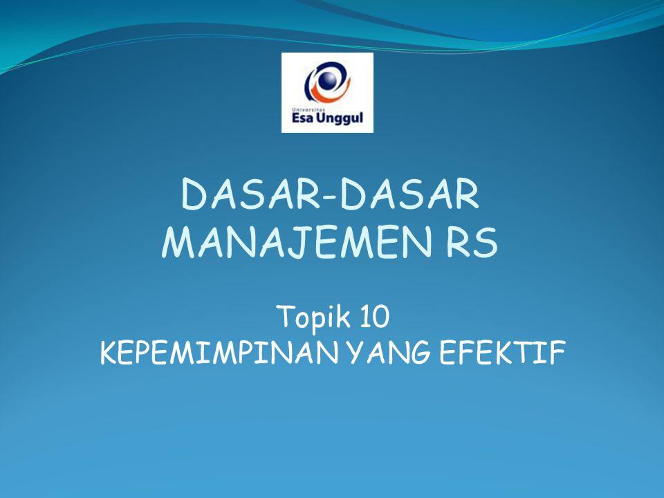 Topik 10 KEPEMIMPINAN YANG EFEKTIF DASAR-DASAR MANAJEMEN RS