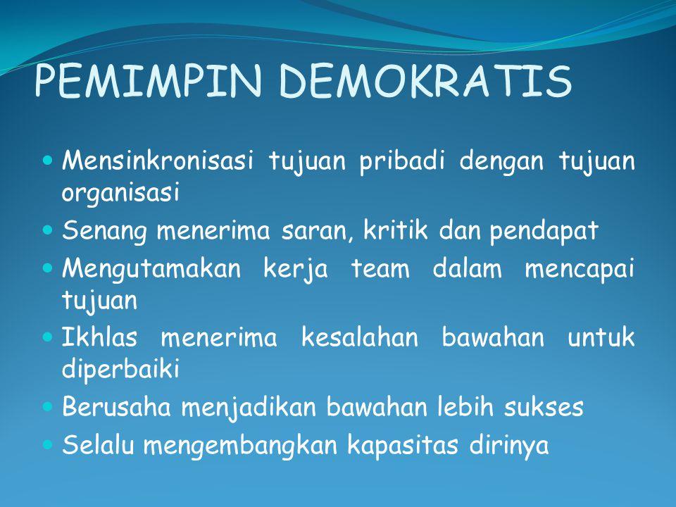 PEMIMPIN DEMOKRATIS Mensinkronisasi tujuan pribadi dengan tujuan organisasi Senang menerima saran, kritik dan pendapat Mengutamakan kerja team dalam m