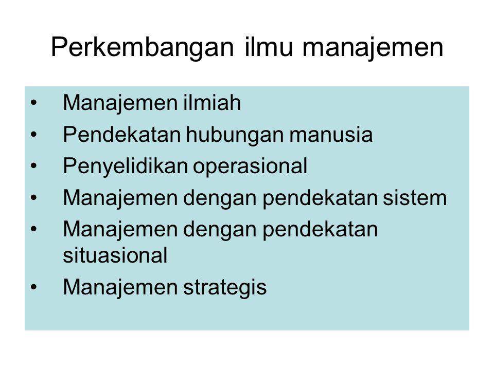 Perkembangan ilmu manajemen Manajemen ilmiah Pendekatan hubungan manusia Penyelidikan operasional Manajemen dengan pendekatan sistem Manajemen dengan pendekatan situasional Manajemen strategis