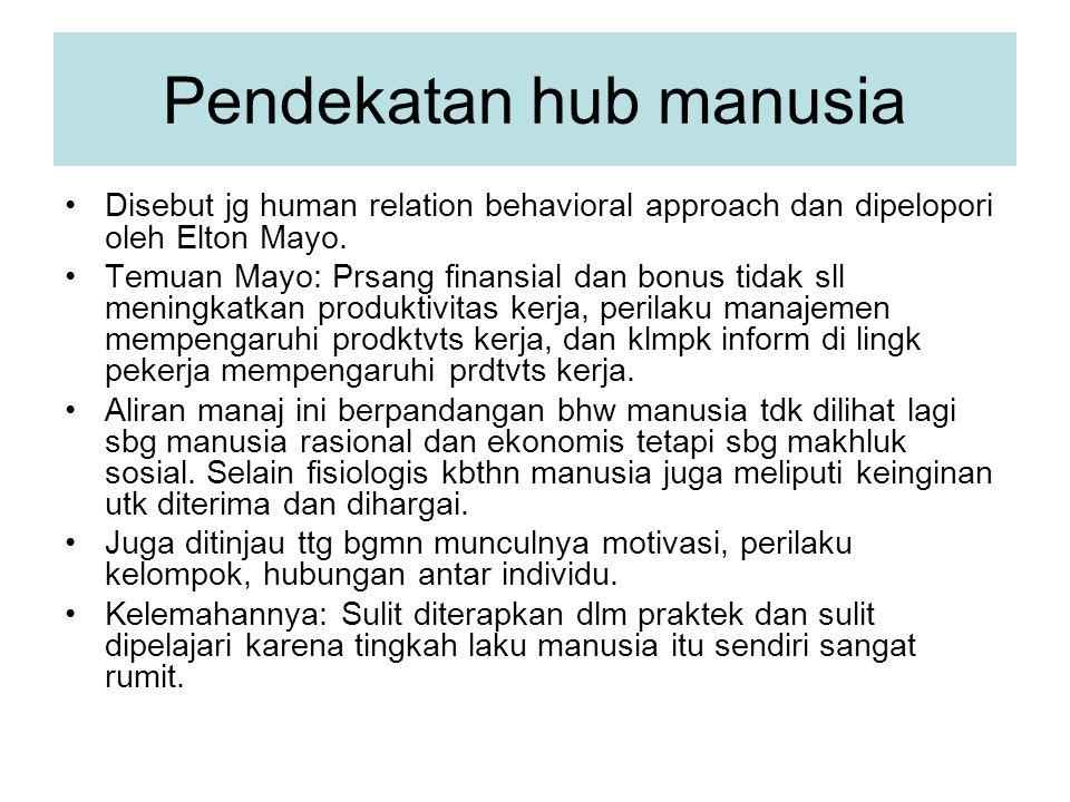 Pendekatan hub manusia Disebut jg human relation behavioral approach dan dipelopori oleh Elton Mayo. Temuan Mayo: Prsang finansial dan bonus tidak sll