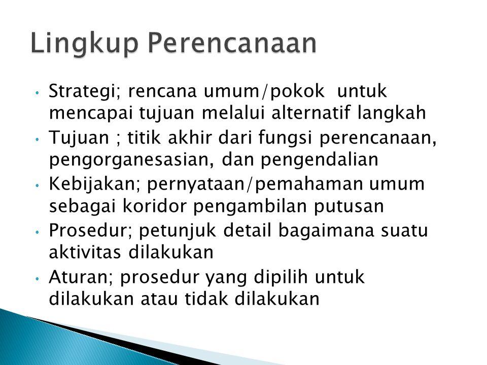 Strategi; rencana umum/pokok untuk mencapai tujuan melalui alternatif langkah Tujuan ; titik akhir dari fungsi perencanaan, pengorganesasian, dan peng