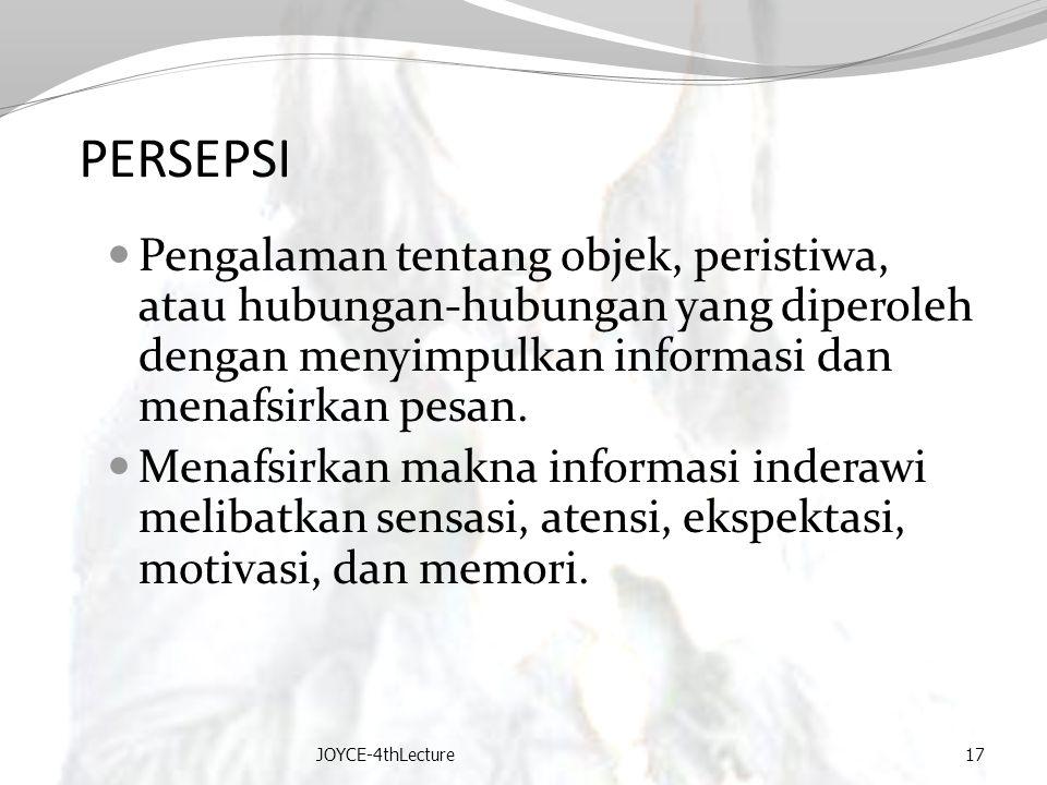 PERSEPSI Pengalaman tentang objek, peristiwa, atau hubungan-hubungan yang diperoleh dengan menyimpulkan informasi dan menafsirkan pesan. Menafsirkan m