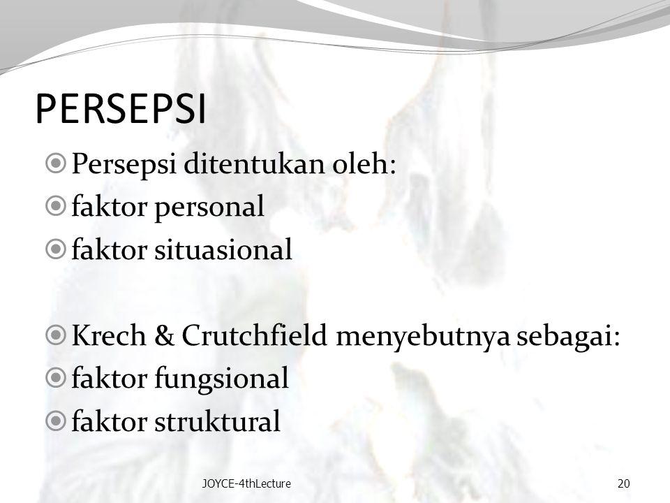 PERSEPSI  Persepsi ditentukan oleh:  faktor personal  faktor situasional  Krech & Crutchfield menyebutnya sebagai:  faktor fungsional  faktor st