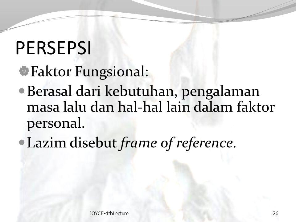 PERSEPSI  Faktor Fungsional: Berasal dari kebutuhan, pengalaman masa lalu dan hal-hal lain dalam faktor personal. Lazim disebut frame of reference. J