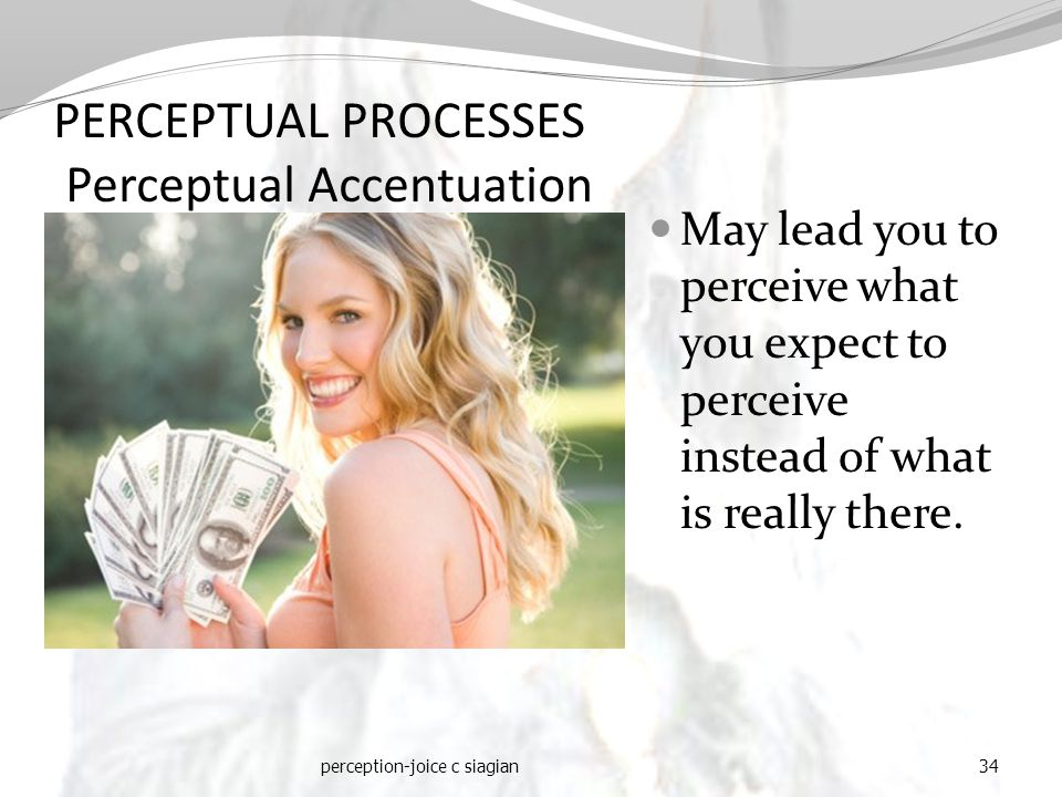 May lead you to perceive what you expect to perceive instead of what is really there.