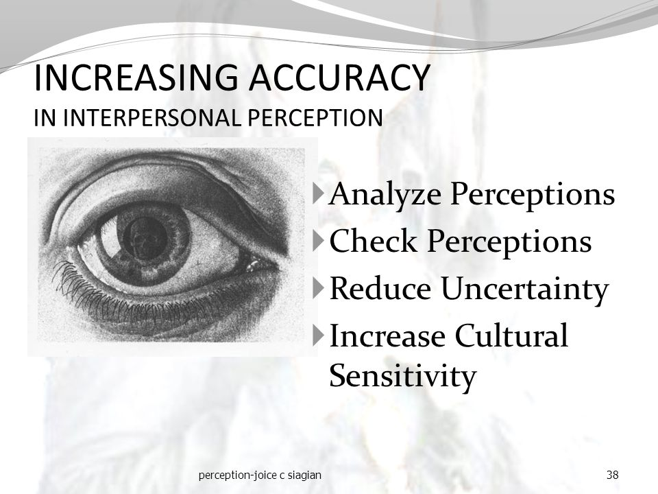  Analyze Perceptions  Check Perceptions  Reduce Uncertainty  Increase Cultural Sensitivity perception-joice c siagian38 INCREASING ACCURACY IN INTERPERSONAL PERCEPTION