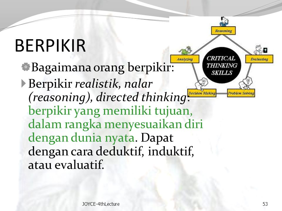 BERPIKIR  Bagaimana orang berpikir:  Berpikir realistik, nalar (reasoning), directed thinking: berpikir yang memiliki tujuan, dalam rangka menyesuai