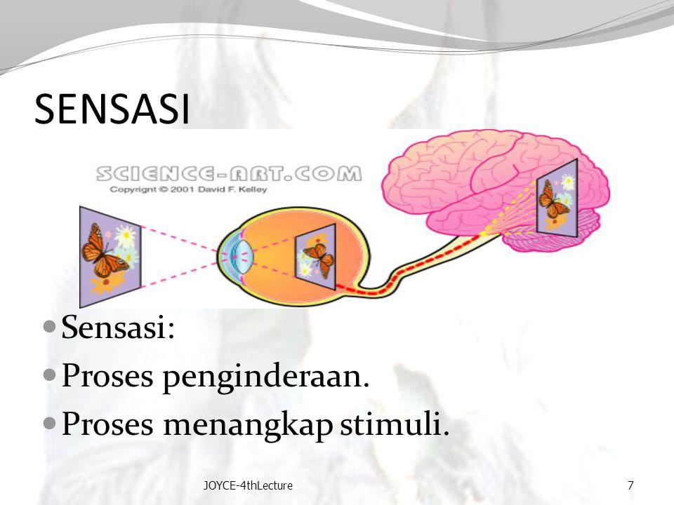 SENSASI Sensasi: Proses penginderaan. Proses menangkap stimuli. JOYCE-4thLecture7