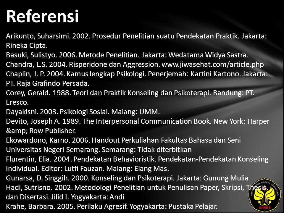 Referensi Arikunto, Suharsimi. 2002. Prosedur Penelitian suatu Pendekatan Praktik. Jakarta: Rineka Cipta. Basuki, Sulistyo. 2006. Metode Penelitian. J