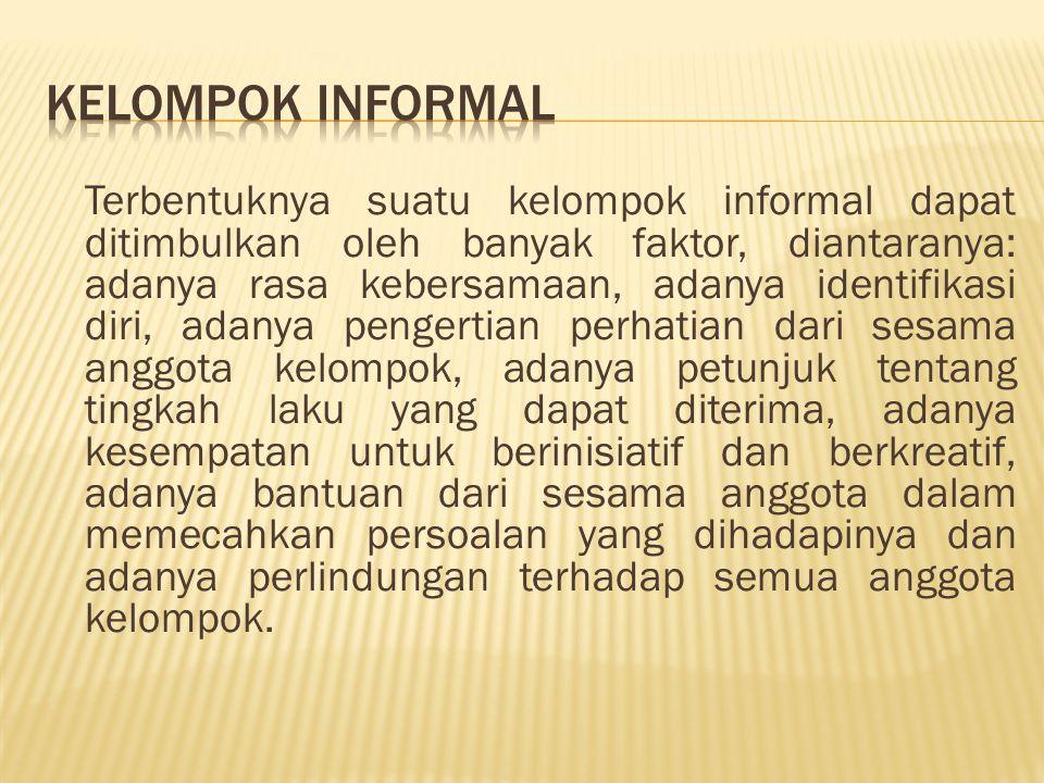 Menurut sifatnya, kelompok informal juga dapat dibedakan menjadi : 1.