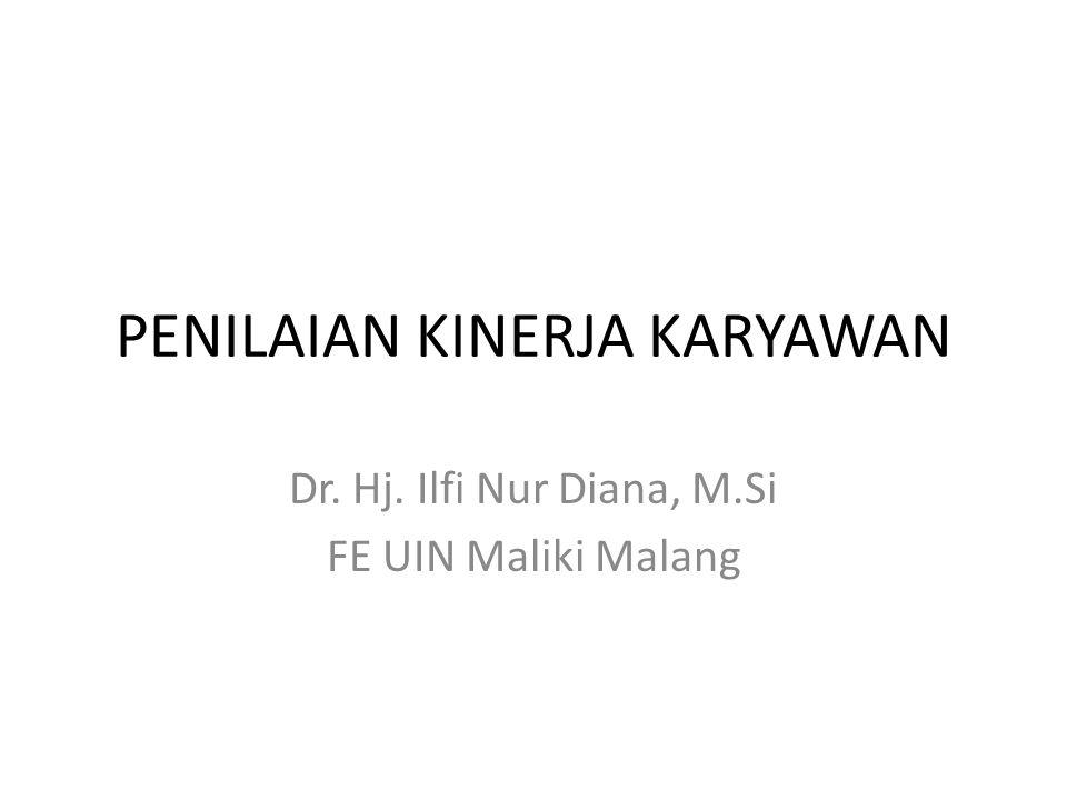 PENILAIAN KINERJA KARYAWAN Dr. Hj. Ilfi Nur Diana, M.Si FE UIN Maliki Malang