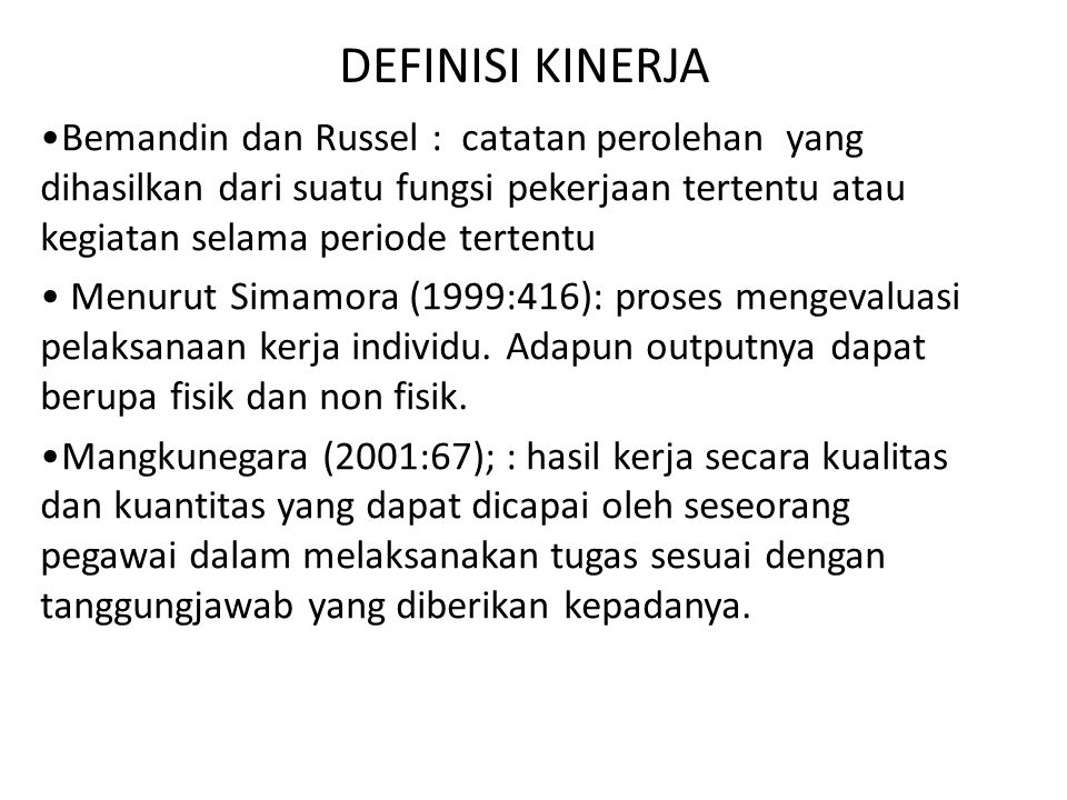 DEFINISI KINERJA Bemandin dan Russel : catatan perolehan yang dihasilkan dari suatu fungsi pekerjaan tertentu atau kegiatan selama periode tertentu Me