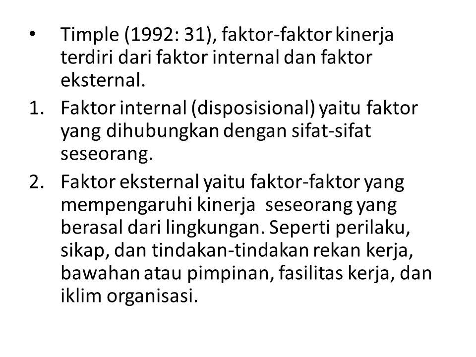 Timple (1992: 31), faktor-faktor kinerja terdiri dari faktor internal dan faktor eksternal. 1.Faktor internal (disposisional) yaitu faktor yang dihubu