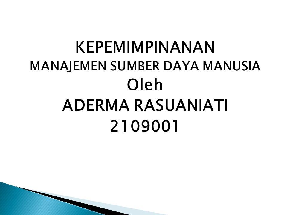 KEPEMIMPINANAN MANAJEMEN SUMBER DAYA MANUSIA Oleh ADERMA RASUANIATI 2109001
