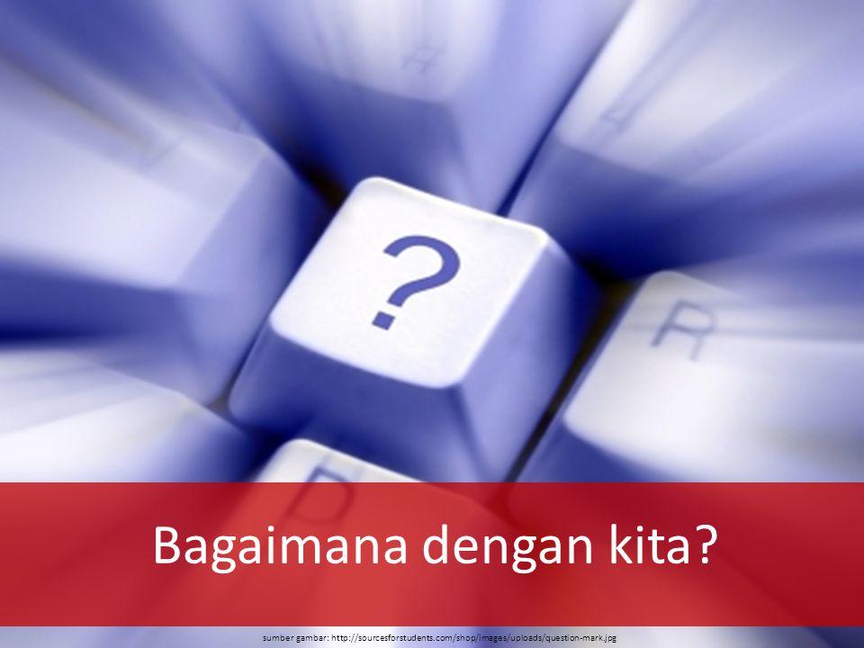 sumber gambar: http://sourcesforstudents.com/shop/images/uploads/question-mark.jpg Bagaimana dengan kita?
