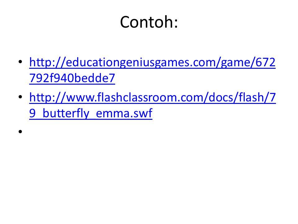 Contoh: http://educationgeniusgames.com/game/672 792f940bedde7 http://educationgeniusgames.com/game/672 792f940bedde7 http://www.flashclassroom.com/do